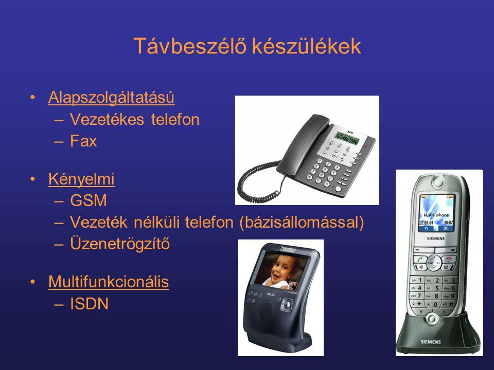 Távbeszélő készülékek •Alapszolgáltatású –Vezetékes telefon –Fax •Kényelmi –GSM –Vezeték nélküli telefon (bázisállomással) –Üzenetrögzítő •Multifunkcionális –ISDN