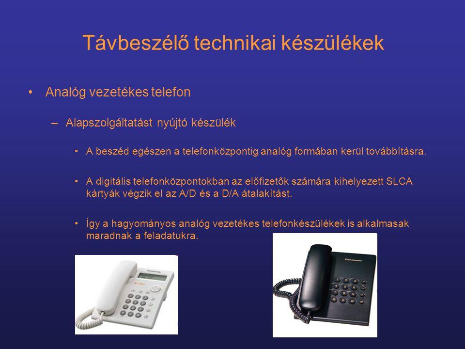 Távbeszélő technikai készülékek •Analóg vezetékes telefon –Alapszolgáltatást nyújtó készülék •A beszéd egészen a telefonközpontig analóg formában kerül továbbításra.