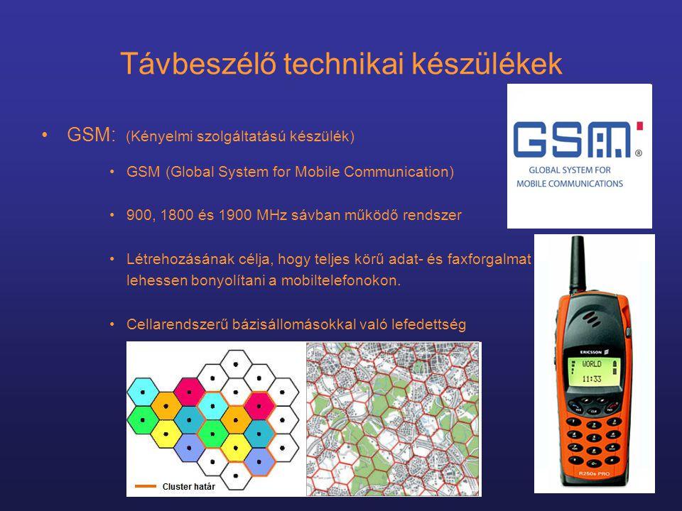 Távbeszélő technikai készülékek •GSM: (Kényelmi szolgáltatású készülék) •GSM (Global System for Mobile Communication) •900, 1800 és 1900 MHz sávban működő rendszer •Létrehozásának célja, hogy teljes körű adat- és faxforgalmat lehessen bonyolítani a mobiltelefonokon.