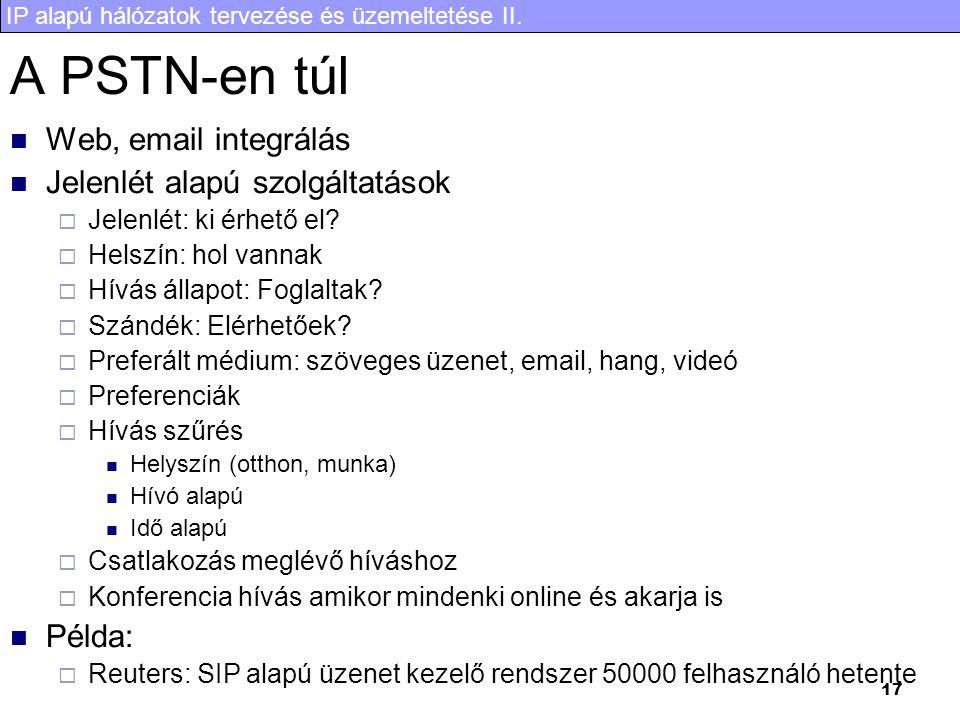 IP alapú hálózatok tervezése és üzemeltetése II. 17 A PSTN-en túl  Web, email integrálás  Jelenlét alapú szolgáltatások  Jelenlét: ki érhető el? 