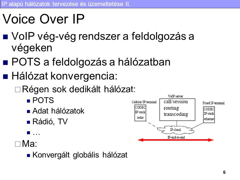 IP alapú hálózatok tervezése és üzemeltetése II. 5 Voice Over IP  VoIP vég-vég rendszer a feldolgozás a végeken  POTS a feldolgozás a hálózatban  H