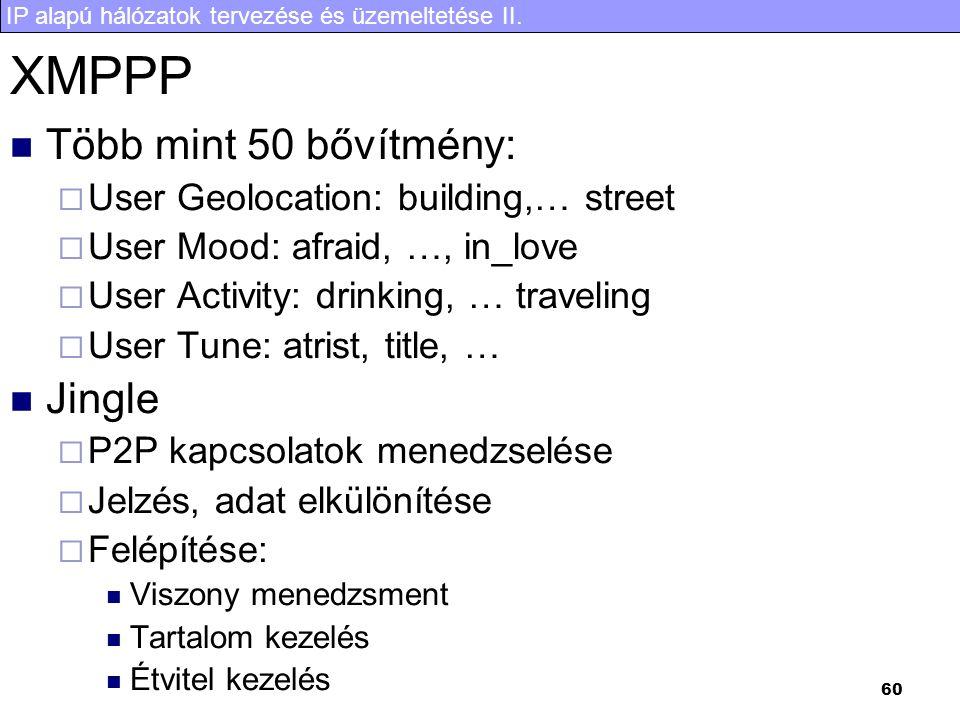IP alapú hálózatok tervezése és üzemeltetése II. 60 XMPPP  Több mint 50 bővítmény:  User Geolocation: building,… street  User Mood: afraid, …, in_l