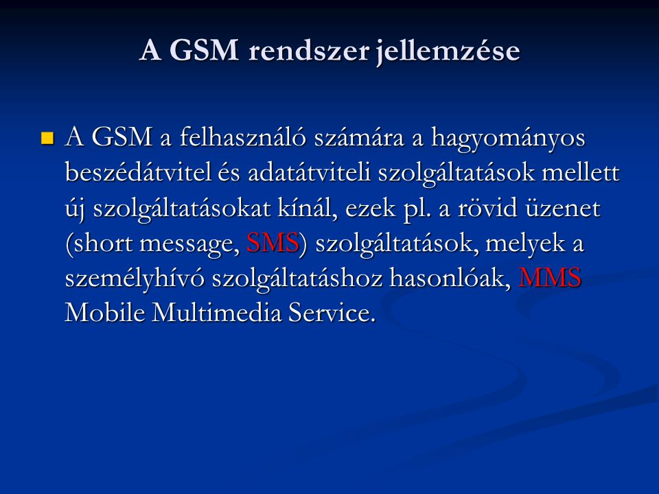 Mobil készülék felépítése  Az MS feladata a fizikai csatorna megteremtése az MS és bázisállomás (BS - Base Station) között, mely funkció magába foglalja a rádió adás és vételt, a rádió csatorna menedzselését, csatorna kódolást és dekódolást, beszéd kódolást és dekódolást.