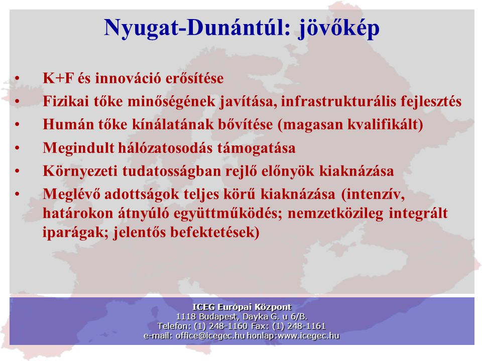 ICEG Európai Központ 1118 Budapest, Dayka G. u 6/B. Telefon: (1) 248-1160 Fax: (1) 248-1161 e-mail: office@icegec.hu honlap:www.icegec.hu Nyugat-Dunán