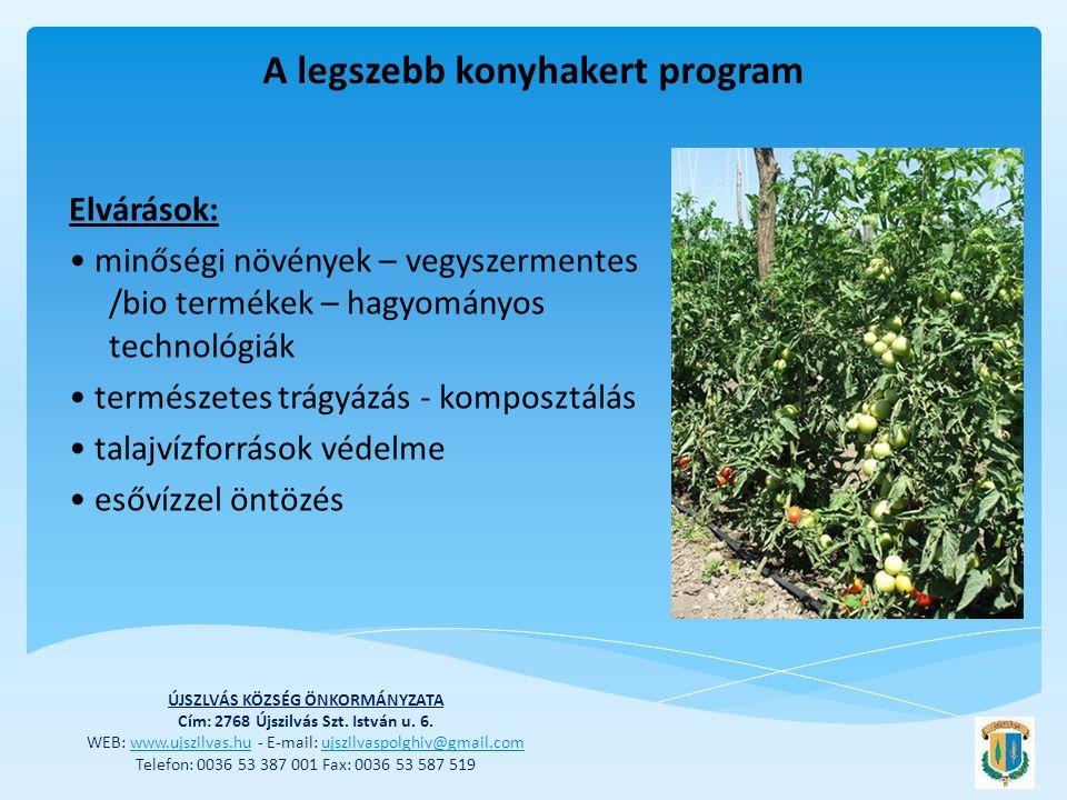 Elvárások: • minőségi növények – vegyszermentes /bio termékek – hagyományos technológiák • természetes trágyázás - komposztálás • talajvízforrások védelme • esővízzel öntözés ÚJSZLVÁS KÖZSÉG ÖNKORMÁNYZATA Cím: 2768 Újszilvás Szt.
