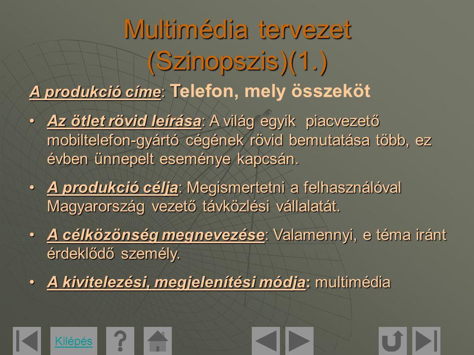 Multimédia tervezet (Szinopszis)(2.)  A struktúra leírása: A prezentáció áttekinthetősége, az akciógombok segítségével történő könnyű navigáció segíti a felhasználót a tájékozódásban.