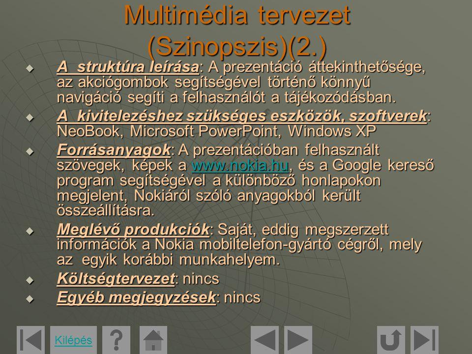 Médiaanalízis Szint/MédiumBejelentkezőképFőmenüMenüpontok Irodalmi szöveg nincsAkciógombok Ismertető szöveg a Nokiáról Főcím Telefon, mely összeköt Nokia - A fejlődés lépései Középre zárva, szöveg fölött Text A kép felső, középső harmadában, középre zárva Főcím a kép felső részén, középre zárva Középre zárva, képillusztrációk mellett Zene Vangelis zenéje Folyamatos, ill.