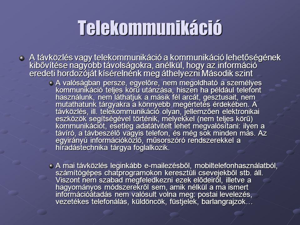 Telekommunikáció A távközlés vagy telekommunikáció a kommunikáció lehetőségének kibővítése nagyobb távolságokra, anélkül, hogy az információ eredeti h
