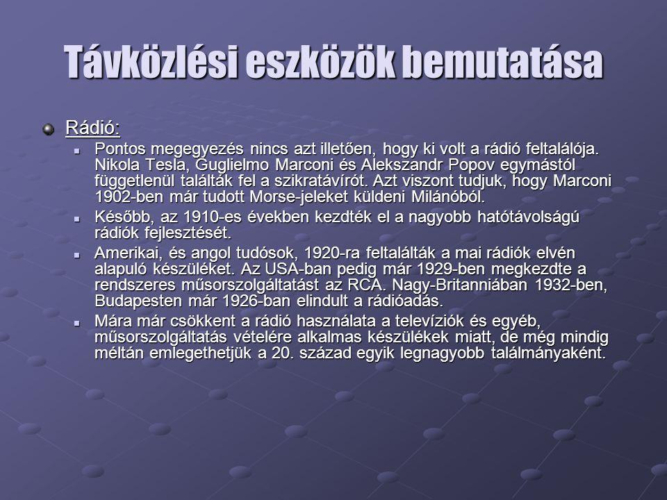 Távközlési eszközök bemutatása Rádió:  Pontos megegyezés nincs azt illetően, hogy ki volt a rádió feltalálója. Nikola Tesla, Guglielmo Marconi és Ale