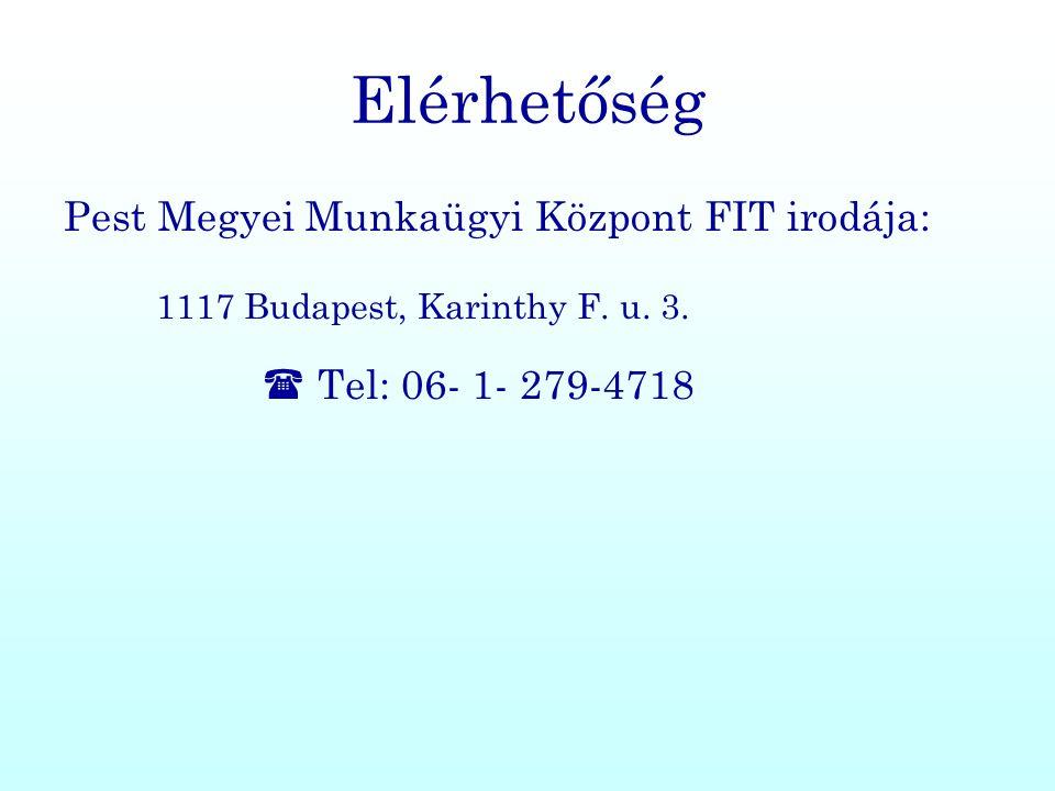 Elérhetőség Pest Megyei Munkaügyi Központ FIT irodája: 1117 Budapest, Karinthy F. u. 3.  Tel: 06- 1- 279-4718