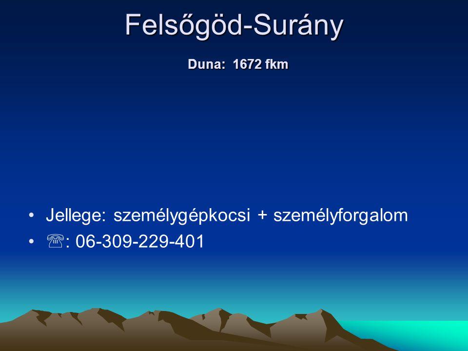 Felsőgöd-Surány Duna: 1672 fkm • •Jellege: személygépkocsi + személyforgalom • •  : 06-309-229-401