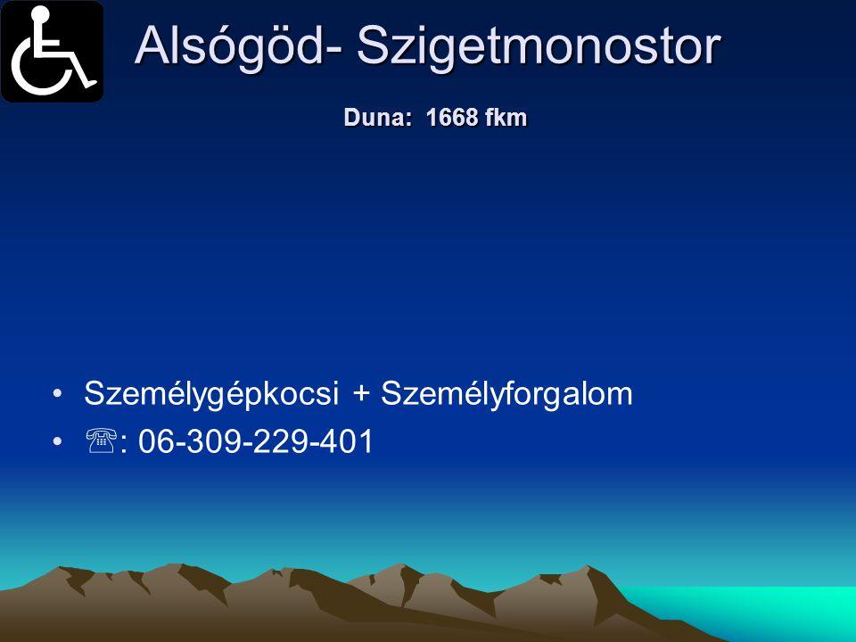 Alsógöd- Szigetmonostor Duna: 1668 fkm • •Személygépkocsi + Személyforgalom • •  : 06-309-229-401