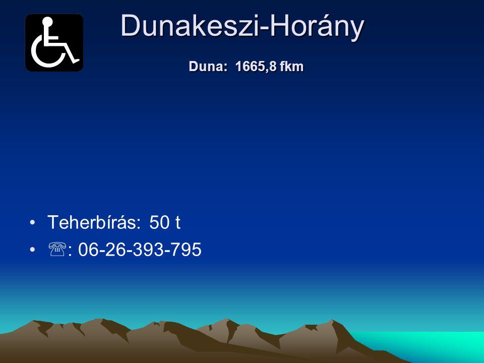 Dunakeszi-Horány Duna: 1665,8 fkm • •Teherbírás: 50 t • •  : 06-26-393-795