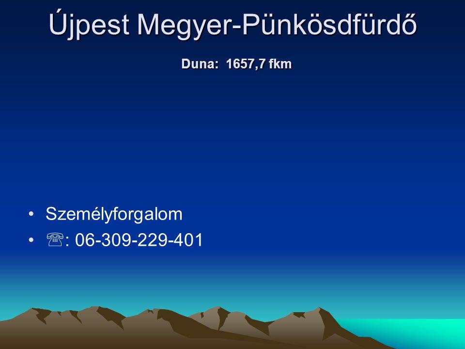 Újpest Megyer-Pünkösdfürdő Duna: 1657,7 fkm • •Személyforgalom • •  : 06-309-229-401