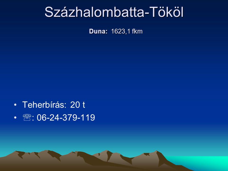 Százhalombatta-Tököl Duna: 1623,1 fkm • •Teherbírás: 20 t • •  : 06-24-379-119