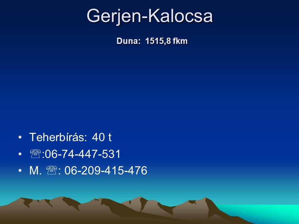 Gerjen-Kalocsa Duna: 1515,8 fkm • •Teherbírás: 40 t • •  :06-74-447-531 • •M.  : 06-209-415-476