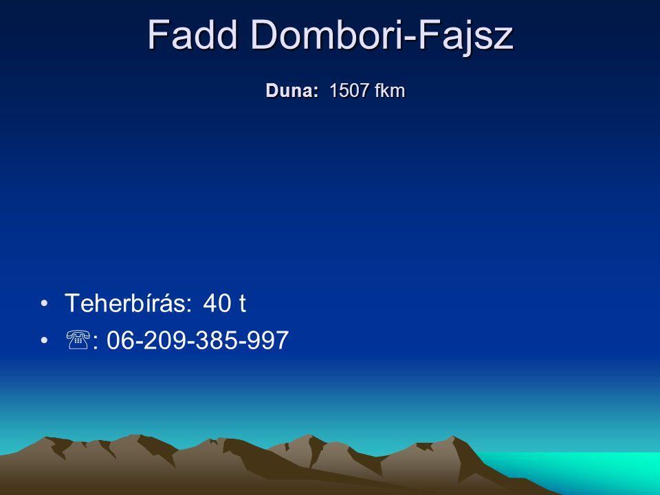 Fadd Dombori-Fajsz Duna: 1507 fkm • •Teherbírás: 40 t • •  : 06-209-385-997