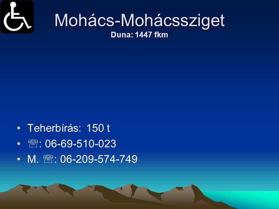 Mohács-Mohácssziget Duna: 1447 fkm • •Teherbírás: 150 t • •  : 06-69-510-023 • •M.  : 06-209-574-749