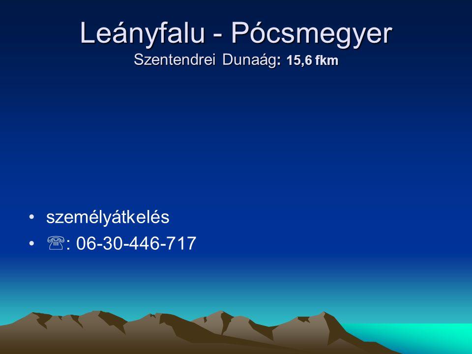Leányfalu - Pócsmegyer Szentendrei Dunaág: 15,6 fkm • •személyátkelés • •  : 06-30-446-717