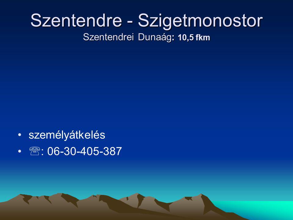 Szentendre - Szigetmonostor Szentendrei Dunaág: 10,5 fkm • •személyátkelés • •  : 06-30-405-387