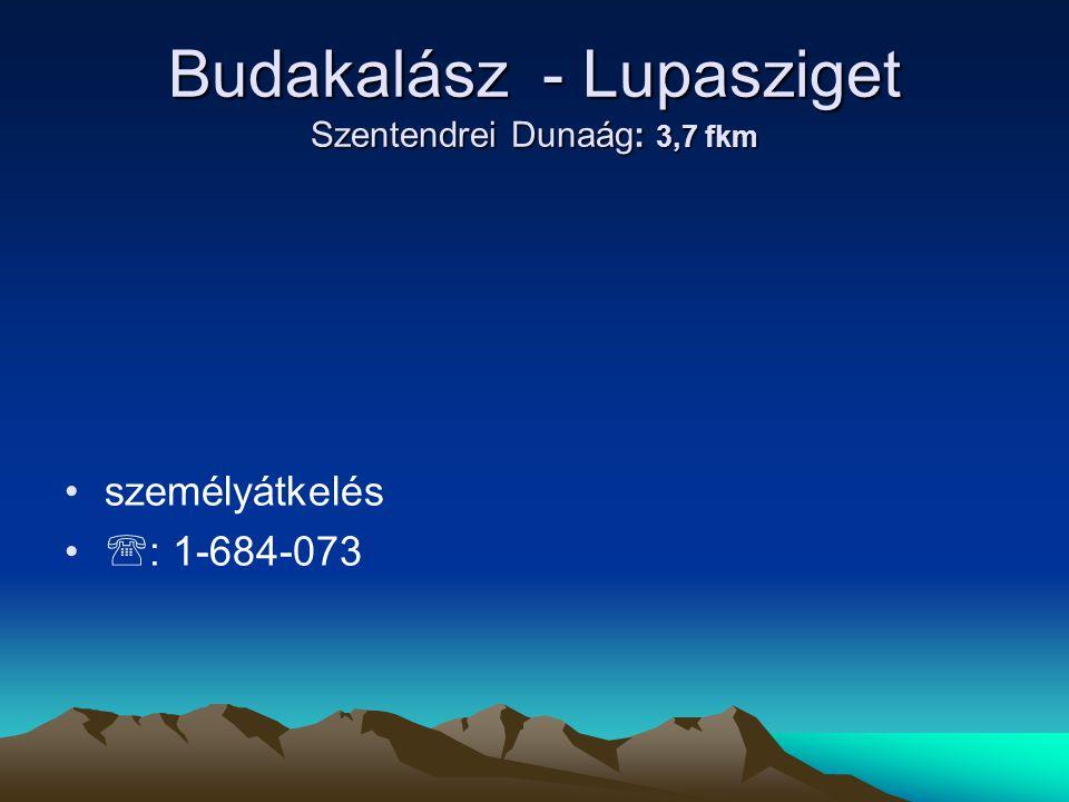 Budakalász - Lupasziget Szentendrei Dunaág: 3,7 fkm • •személyátkelés • •  : 1-684-073