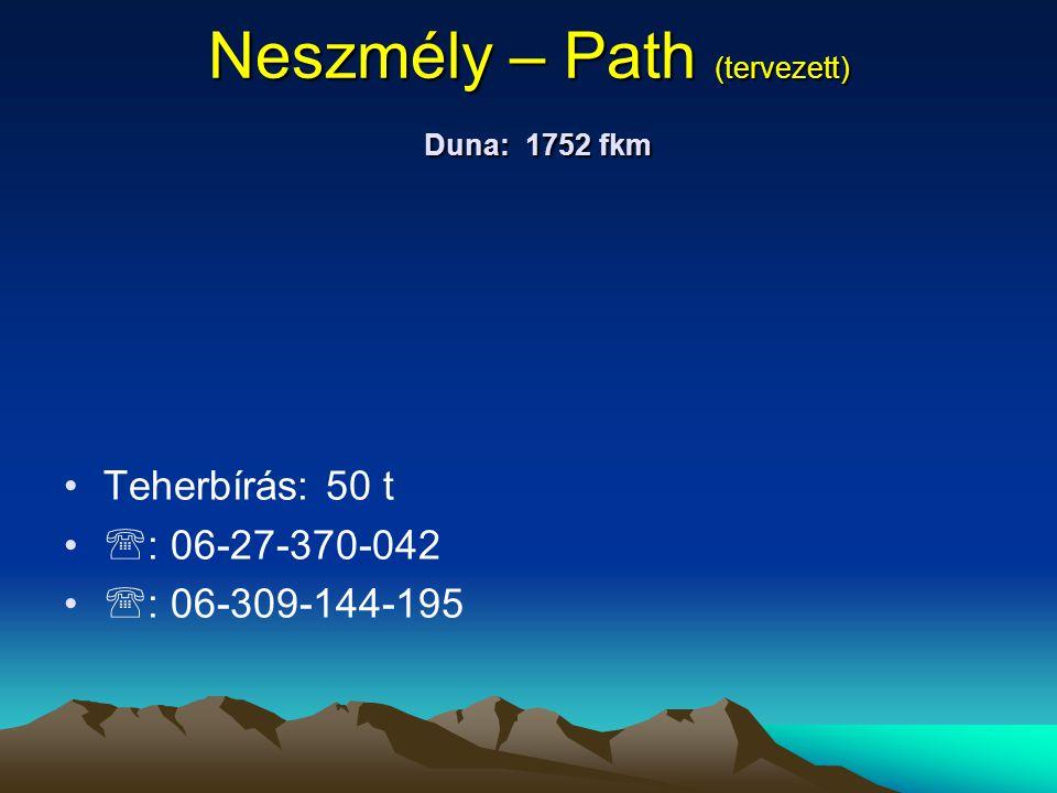 Neszmély – Path (tervezett) Duna: 1752 fkm • •Teherbírás: 50 t • •  : 06-27-370-042 • •  : 06-309-144-195