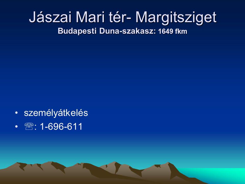 Jászai Mari tér- Margitsziget Budapesti Duna-szakasz: 1649 fkm • •személyátkelés • •  : 1-696-611