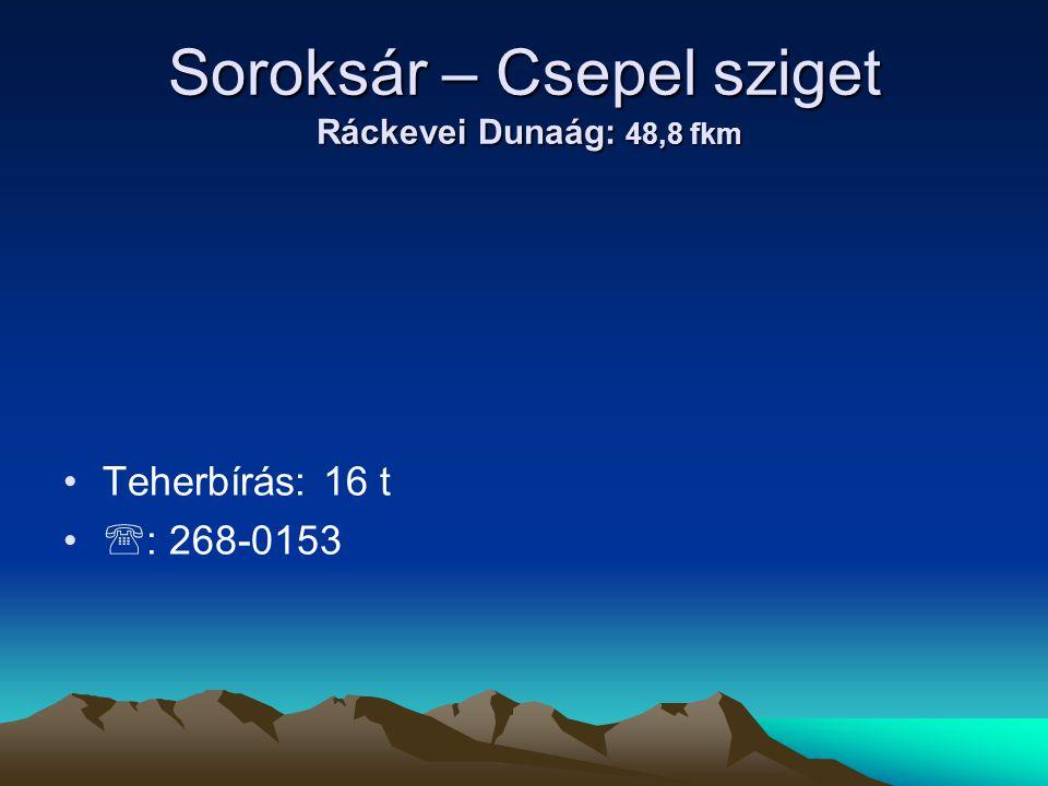 Soroksár – Csepel sziget Ráckevei Dunaág: 48,8 fkm • •Teherbírás: 16 t • •  : 268-0153