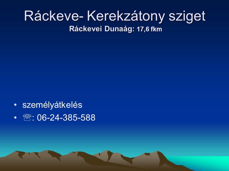 Ráckeve- Kerekzátony sziget Ráckevei Dunaág: 17,6 fkm • •személyátkelés • •  : 06-24-385-588