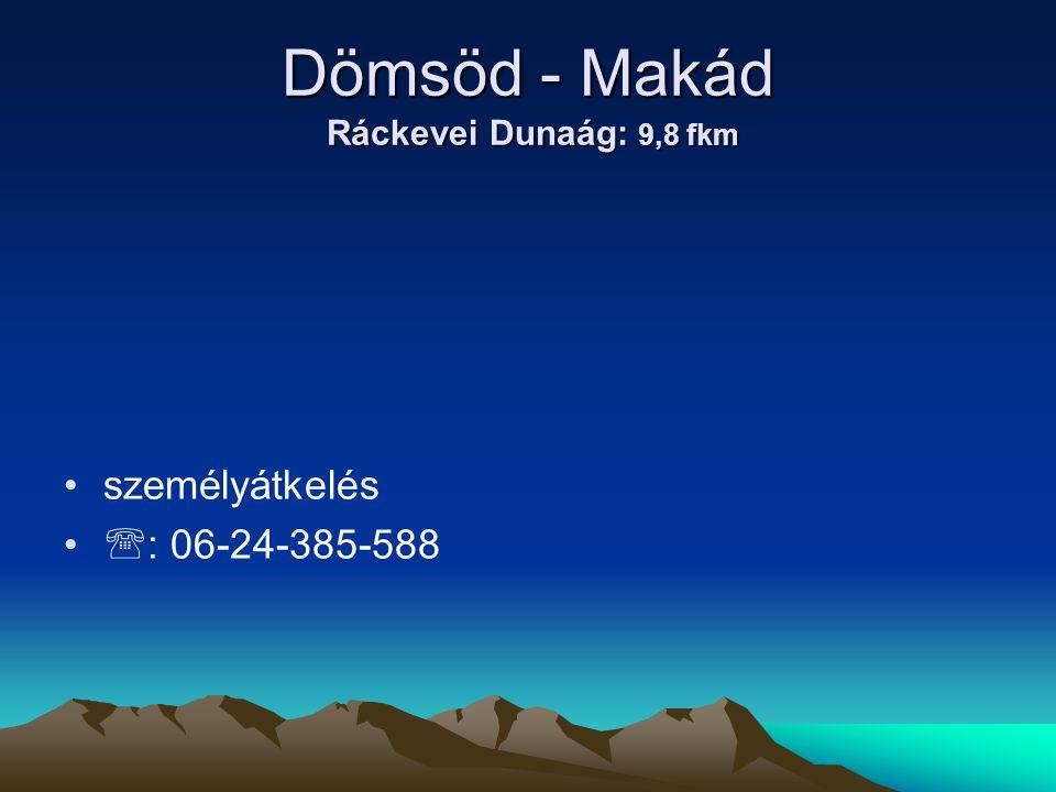 Dömsöd - Makád Ráckevei Dunaág: 9,8 fkm • •személyátkelés • •  : 06-24-385-588