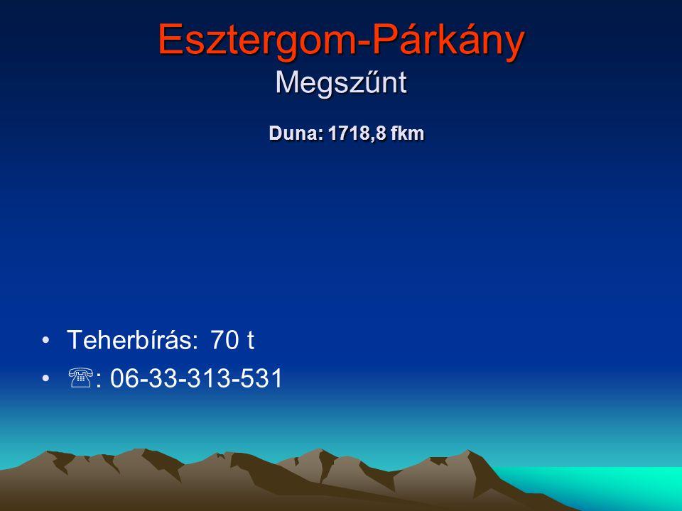 Esztergom-Párkány Megszűnt Duna: 1718,8 fkm • •Teherbírás: 70 t • •  : 06-33-313-531