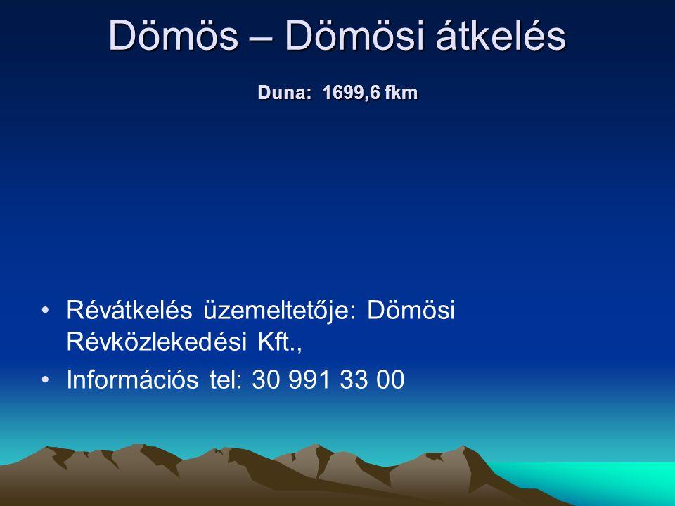 Dömös – Dömösi átkelés Duna: 1699,6 fkm • •Révátkelés üzemeltetője: Dömösi Révközlekedési Kft., • •Információs tel: 30 991 33 00