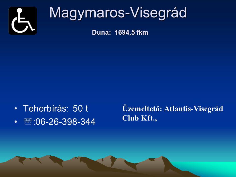 Magymaros-Visegrád Duna: 1694,5 fkm • •Teherbírás: 50 t • •  :06-26-398-344 Üzemeltető: Atlantis-Visegrád Club Kft.,