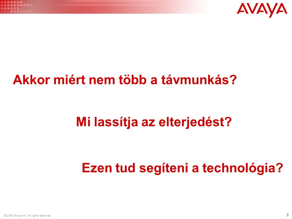 3 © 2006 Avaya Inc. All rights reserved. Ezen tud segíteni a technológia.