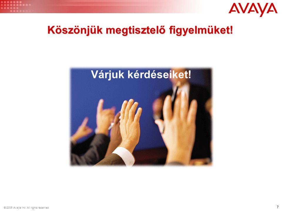 7 © 2006 Avaya Inc. All rights reserved. Várjuk kérdéseiket! Köszönjük megtisztelő figyelmüket!