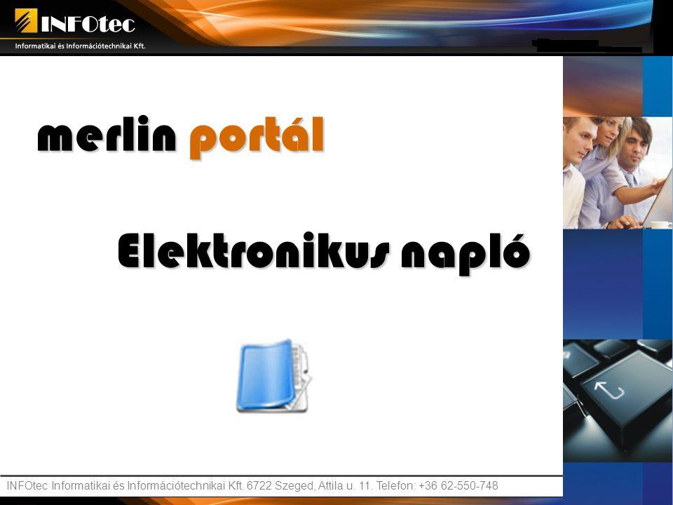 INFOtec Informatikai és Információtechnikai Kft. 6722 Szeged, Attila u. 11. Telefon: +36 62-550-748 merlin portál Elektronikus napló
