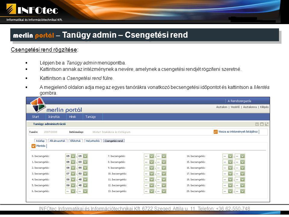 INFOtec Informatikai és Információtechnikai Kft. 6722 Szeged, Attila u. 11. Telefon: +36 62-550-748 merlin portál – Tanügy admin – Csengetési rend Cse