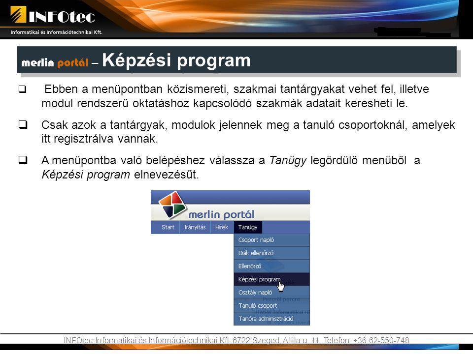 INFOtec Informatikai és Információtechnikai Kft. 6722 Szeged, Attila u. 11. Telefon: +36 62-550-748 merlin portál – Képzési program  Ebben a menüpont