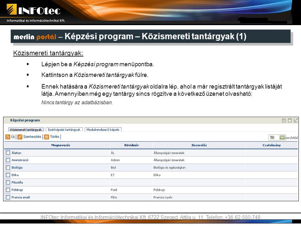 INFOtec Informatikai és Információtechnikai Kft. 6722 Szeged, Attila u. 11. Telefon: +36 62-550-748 merlin portál – Képzési program – Közismereti tant