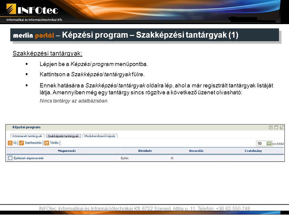 INFOtec Informatikai és Információtechnikai Kft. 6722 Szeged, Attila u. 11. Telefon: +36 62-550-748 merlin portál – Képzési program – Szakképzési tant