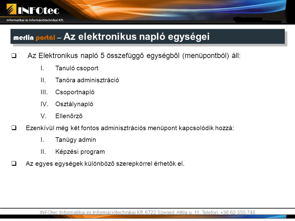 INFOtec Informatikai és Információtechnikai Kft. 6722 Szeged, Attila u. 11. Telefon: +36 62-550-748 merlin portál – Az elektronikus napló egységei  A