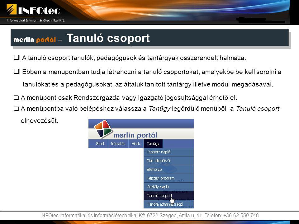 INFOtec Informatikai és Információtechnikai Kft. 6722 Szeged, Attila u. 11. Telefon: +36 62-550-748 merlin portál – Tanuló csoport  A tanuló csoport