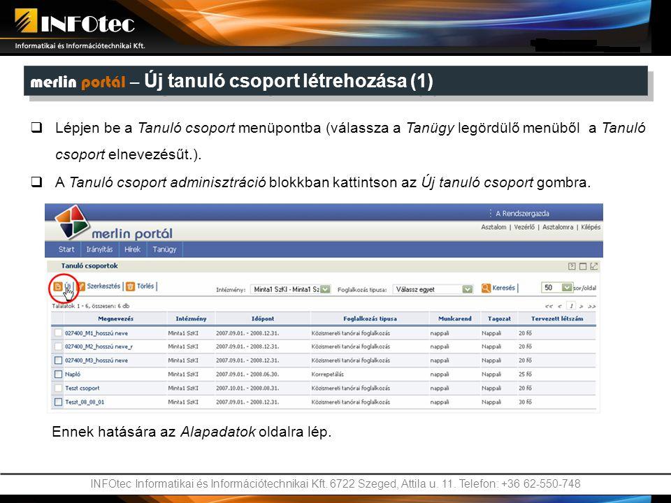 INFOtec Informatikai és Információtechnikai Kft. 6722 Szeged, Attila u. 11. Telefon: +36 62-550-748 merlin portál – Új tanuló csoport létrehozása (1)