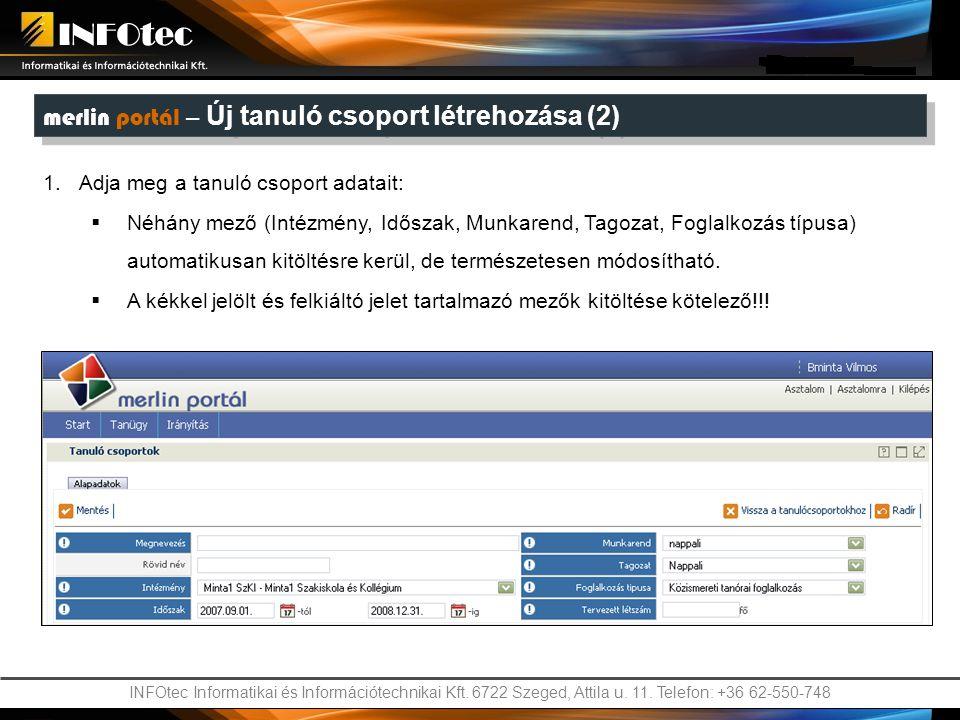 INFOtec Informatikai és Információtechnikai Kft. 6722 Szeged, Attila u. 11. Telefon: +36 62-550-748 merlin portál – Új tanuló csoport létrehozása (2)