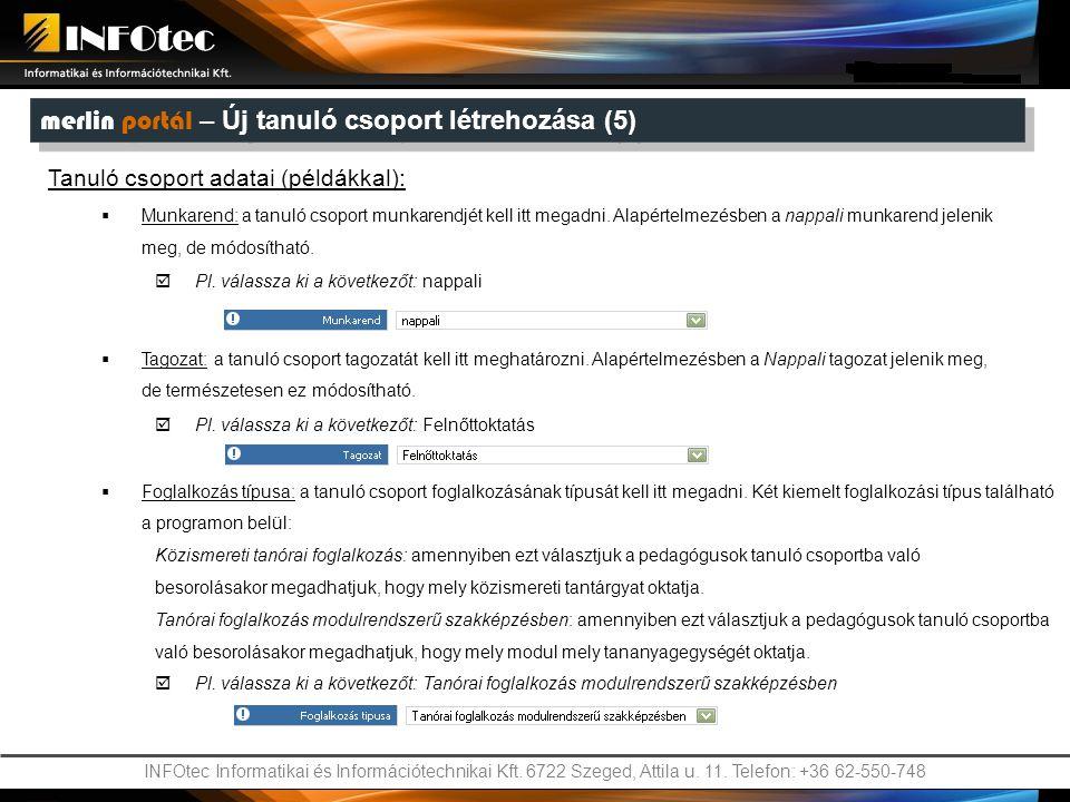 INFOtec Informatikai és Információtechnikai Kft. 6722 Szeged, Attila u. 11. Telefon: +36 62-550-748 Tanuló csoport adatai (példákkal):  Munkarend: a