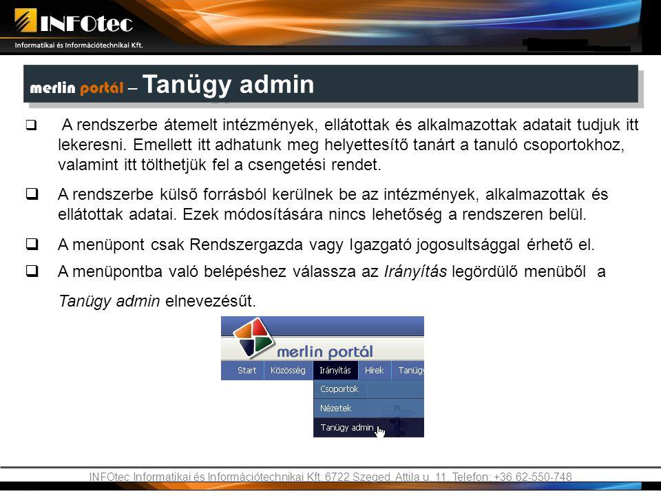 INFOtec Informatikai és Információtechnikai Kft. 6722 Szeged, Attila u. 11. Telefon: +36 62-550-748 merlin portál – Tanügy admin  A rendszerbe átemel