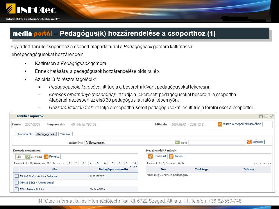 INFOtec Informatikai és Információtechnikai Kft. 6722 Szeged, Attila u. 11. Telefon: +36 62-550-748 merlin portál – Pedagógus(k) hozzárendelése a csop