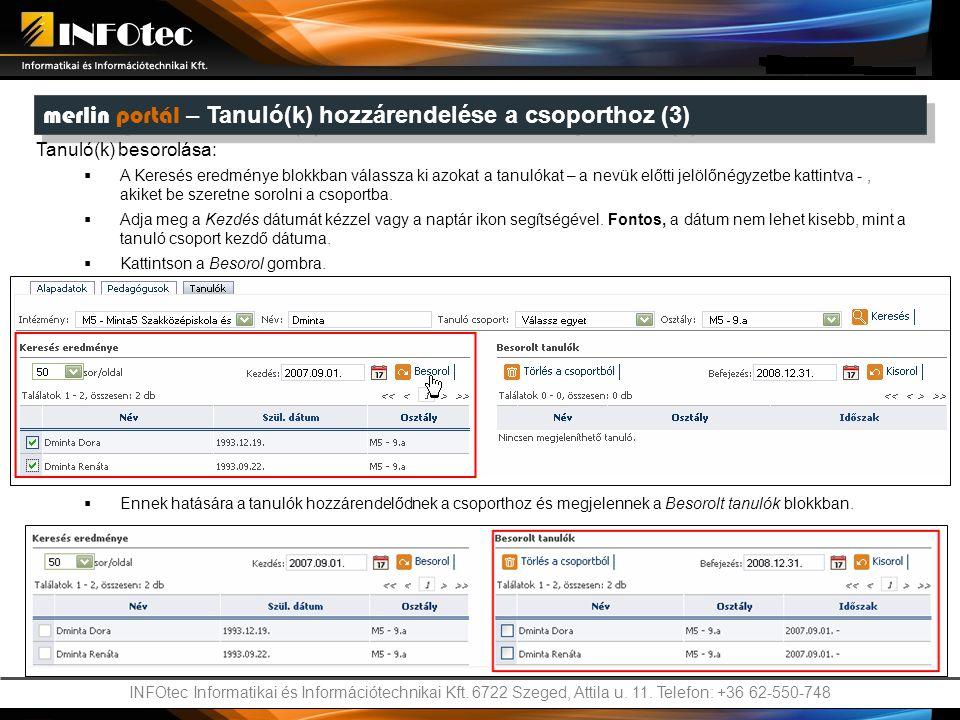 INFOtec Informatikai és Információtechnikai Kft. 6722 Szeged, Attila u. 11. Telefon: +36 62-550-748 merlin portál – Tanuló(k) hozzárendelése a csoport