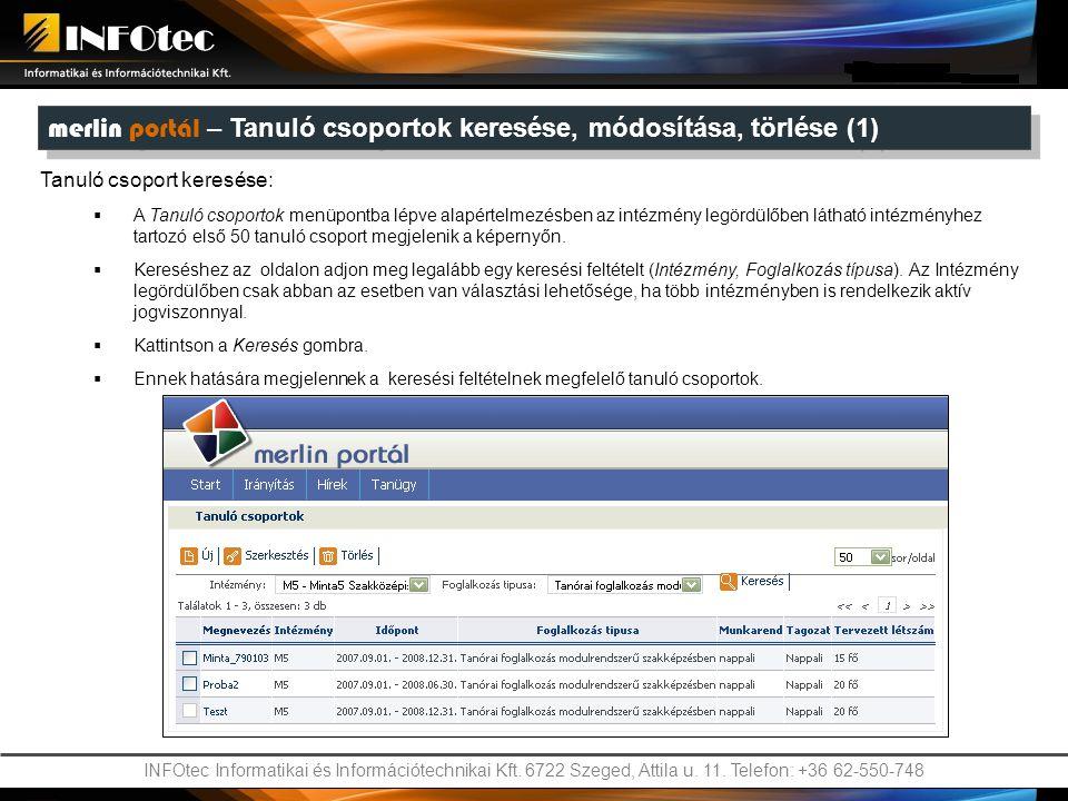 INFOtec Informatikai és Információtechnikai Kft. 6722 Szeged, Attila u. 11. Telefon: +36 62-550-748 merlin portál – Tanuló csoportok keresése, módosít