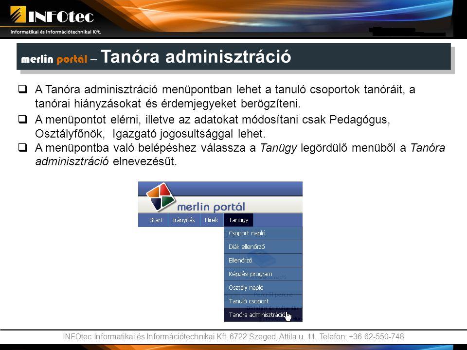 INFOtec Informatikai és Információtechnikai Kft. 6722 Szeged, Attila u. 11. Telefon: +36 62-550-748 merlin portál – Tanóra adminisztráció  A Tanóra a